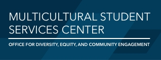 Multicultural Student Services Center a division of the Office for Diversity, Equity, and Community Engagement